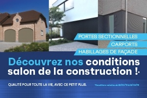 PROFITEZ DE NOS CONDITIONS SALON DE LA CONSTRUCTION 22/2 à 22/3/2019 !